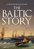 "Caroline Boggis-Rolfe, ""The Baltic Story: A Thousand Year History of Its Lands, Sea, and Peoples"" (Amberley, 2019)"