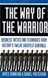 The Way of the Warrior: Business Tactics and Techniques from History's Twelve Greatest Generals