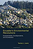 Ecuadors Environmental Revolutions: Ecoimperialists, Ecodependents, and Ecoresisters (MIT Press)