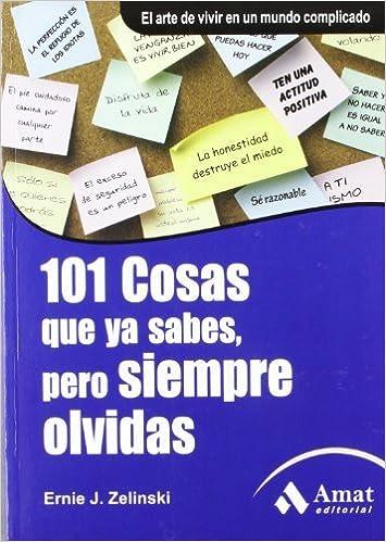 101 COSAS QUE YA SABES, PERO SIEMPRE OLVIDAS. (Spanish Edition) by Ernie Zelinski (2010-01-01)