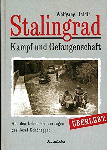 Stalingrad - Kampf und Gefangenschaft: Überlebt. Aus den Lebenserinnerungen des Josef Schönegger