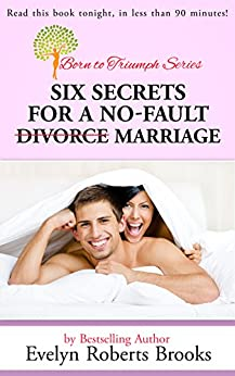 6 Secrets for a No-Fault Marriage  (Born to Triumph Book 3) by [Brooks, Evelyn Roberts]