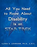 All You Need to Know about Disability Is on Star Trek, Ilana Lehmann, 0990454002