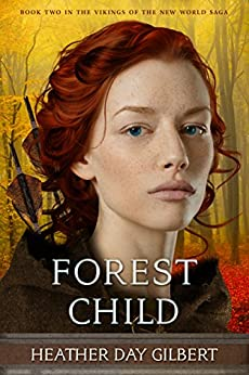 Forest Child (Vikings of the New World Saga Book 2) by [Gilbert, Heather Day]