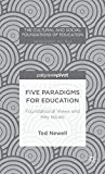 Five Paradigms for Education : Foundational Views and Key Issues, Newell, Ted, 1137398019