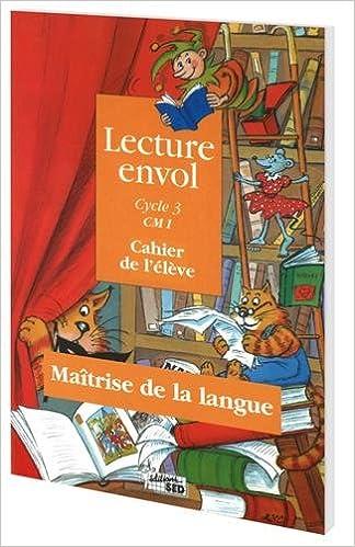 Télécharger en ligne Lecture envol CM1 cahier de l'élève : Maîtrise de la langue, Cycle 3 pdf epub