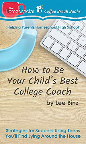 How to Be Your Child's Best College Coach: Strategies for Success Using Teens You'll Find Lying Around the House (Coffee Break Books Book 34) (Choosing The Best School For Your Child)