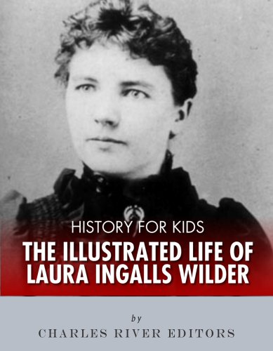 History for Kids: The Illustrated Life of Laura Ingalls Wilder