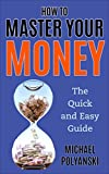 How to Master Your Money: The Quick and Easy Guide