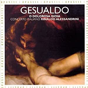 Gesualdo: O Dolorosa Gioia (Madrigals from the 5th and 6th books, with additional Magrigals by De Monte, Nenna, Montella, and Luzzaschi)