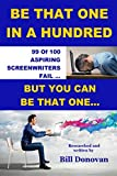 img - for Be That One In A Hundred: 99 Of 100 Aspiring Screenwriters Fail. How To Be That Other One (Screenwriting How-to Books) book / textbook / text book