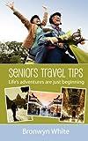 Seniors Travel Tips, Bronwyn White, 1463646755