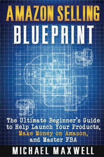 Price comparison product image Amazon Selling Blueprint: The Ultimate Beginner's Guide to Help Launch Your Products,  Make Money on Amazon,  and Master FBA (Volume 1)