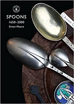 Book Spoons 1650-2000 (Shire Album) by Simon Moore (1-Oct-2005)