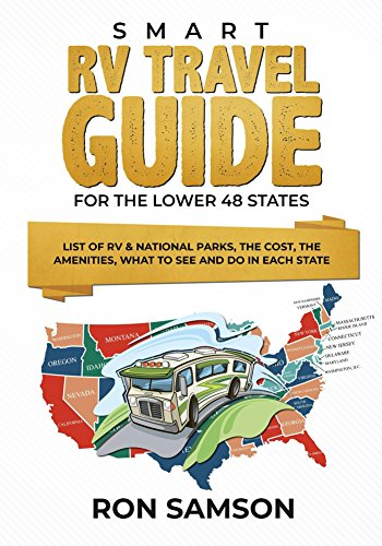 Smart RV Travel Guide For The Lower 48 States: List of RV & National Parks, the Cost, the Amenities, What to See and Do in Each ()