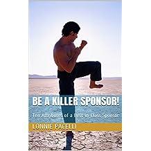 Be a Killer Sponsor!: Ten Attributes of a Best-in-Class Sponsor (Project Management Screw-Ups)