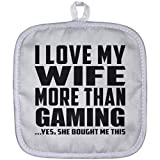 Designsify Husband Pot Holder, I Love My Wife More Than Gaming .Yes, She Bought Me This - Pot Holder, Heat Resistant Potholder, Best Gift for Men, Man, Him, Boyfriend from Wife
