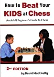 How To Beat Your Kids At Chess-David Macenulty