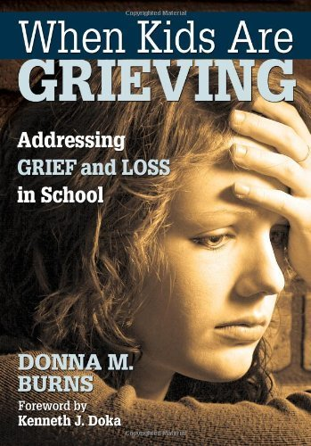 When Kids Are Grieving: Addressing Grief and Loss in School by Burns, Donna M. (2010) Paperback