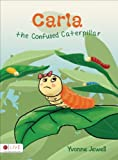 Carla the Confused Caterpillar, Yvonne Jewell, 163185528X