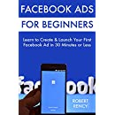 Facebook Ads for Beginners: Learn to Create & Launch Your First  Facebook Ad in 30 Minutes or Less