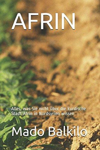 AFRIN: Alles, was Sie nicht über die kurdische Stadt Afrin in Nordsyrien wissen (German Edition)