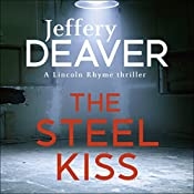The Steel Kiss: Lincoln Rhyme, Book 12   Jeffery Deaver