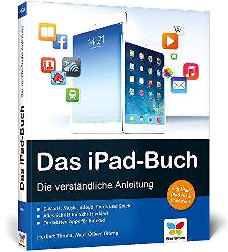 Das iPad-Buch: Die verständliche Anleitung. Broschiert – 28. März 2014 Herbert Thoma Marc Oliver Thoma Vierfarben 3842100787