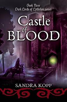 Castle of Blood (Dark Lords of Epthelion Book 3) by [Kopp, Sandra]