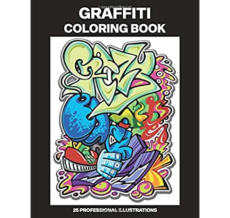 Amazon Com Graffiti Coloring Book Adult Coloring Book Featuring Amazing Graffiti Drawings 25 Professional Illustrations For Stress Relief And Relaxation Graffiti Coloring Pages For Adults 9798637374106 House Urban Art Books