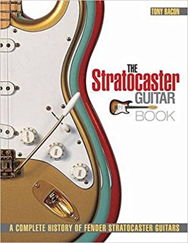 the stratocaster guitar book a complete history of fender
