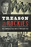 img - for Treason in the Rockies: Nazi Sympathizer Dale Maple's POW Escape Plot (Military) book / textbook / text book