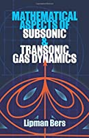 Mathematical Aspects of Subsonic and Transonic Gas Dynamics Front Cover