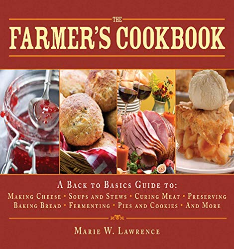 The Farmer's Cookbook: A Back to Basics Guide to Making Cheese, Curing Meat, Preserving Produce, Baking Bread, Fermenting, and More (Handbook Series)