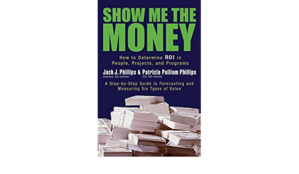 Show Me The Money: How to Determine ROI in People, Projects, and Programs: Amazon.es: Jack Phillips, Patricia Phillips: Libros en idiomas extranjeros