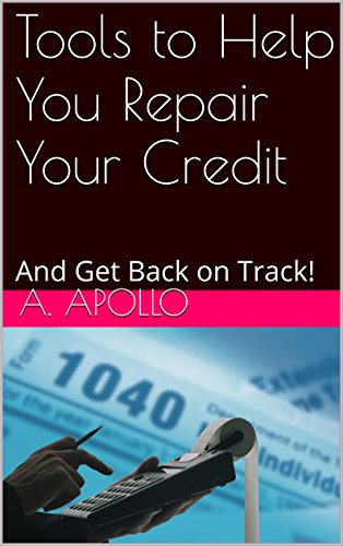 Tools to Help You Repair Your Credit: And Get Back on Track!