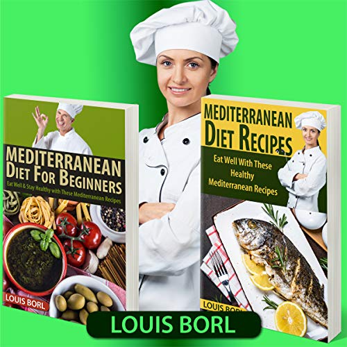 MEDITERRANEAN DIET FOR BEGINNERS – MEDITERRANEAN DIET RECIPES: Eat Well & Stay Healthy with These Mediterranean Recipes by Louis Borl