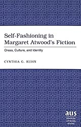 Self-fashioning in Margaret Atwood's Fiction: Dress, Culture, and Identity: v. 9 (American University Studies Series 27: Feminist Studies) by Cynthia G. Kuhn (2005-01-01)