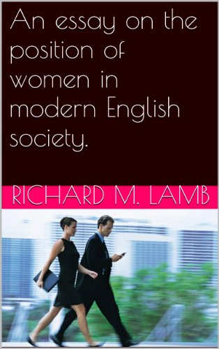 Business Essays Samples An Essay On The Position Of Women In Modern English Society By Lamb  Richard Essay Thesis Statement also Proposal Essays An Essay On The Position Of Women In Modern English Society  Kindle  Healthcare Essay Topics