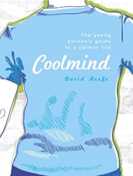 Coolmind: A young person's guide to a calmer life by [Keefe, David]