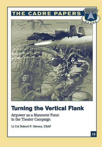 Turning the Vertical Flank: Airpower as a Maneuver Force in the Theater Campaign: CADRE Paper No. 13 pdf