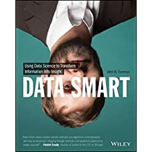 Data Smart: Using Data Science to Transform Information into Insight