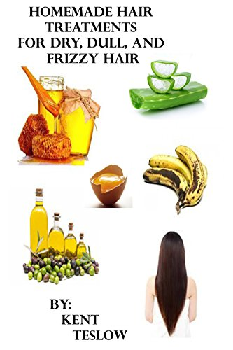 Homemade Hair Treatments for Oily, Dull, Dry, Frizzy, Damaged Hair.: 20 Recipes Inside! by [Teslow, Kent]