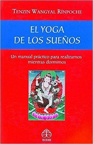 El yoga de los sueños: Un manual práctico para realizarnos ...