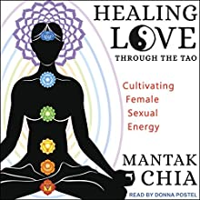 Healing Love through the Tao: Cultivating Female Sexual Energy Audiobook by Mantak Chia Narrated by Donna Postel