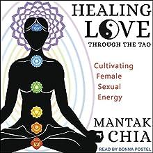 Healing Love through the Tao: Cultivating Female Sexual Energy | Livre audio Auteur(s) : Mantak Chia Narrateur(s) : Donna Postel