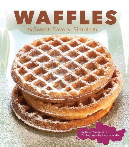 Waffles: Sweet, Savory, Simple (You Can Waffle It)