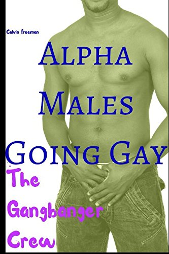 Read Online Alpha Males Going Gay: The Gangbanger Crew ebook