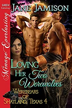 Loving Her Two Werewolves [Werebears of Shatland, Texas 4] (Siren Publishing Menage Everlasting) by [Jamison, Jane]