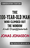 Conversations on The 100-Year-Old Man Who Climbed Out the Window and Disappeared by Jonas Jonasson | Conversation Starters